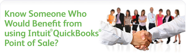 Know Someone Who Would Benefit from Intuit(r) QuickBooks(r) Point of Sale?